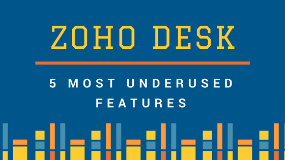 Zoho Desk - Five Most Underused Features